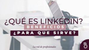 ¿Qué es LinkedIn? y sus Beneficios