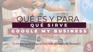 Google My Business ¿Qué es y para qué sirve?