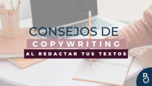 Consejos de copywriting que debes tener en cuenta al redactar tus textos