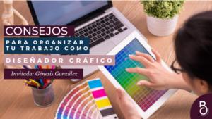 Consejos para organizar tu trabajo como Diseñador Gráfico
