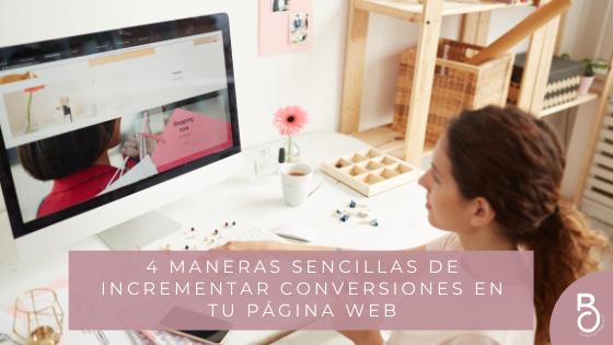 4 Maneras Sencillas de Incrementar Conversiones en tu página Web