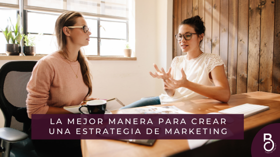 La mejor manera para crear una estrategia de marketing