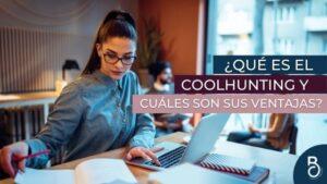¿Qué es el Coolhunting y cuáles son sus ventajas?